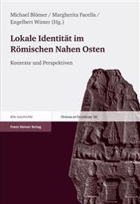 Lokale Identitat Im Romischen Nahen Osten: Kontexte Und Perspektiven. Ertrage Der Tagung 'Lokale Identitat Im Romischen Nahen Osten'