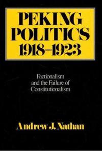 Peking Politics 1918-1923: Factionalism and the Failure of Constitutionalism
