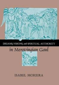 Dreams, Visions, and Spiritual Authority in Merovingian Gaul