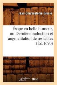 �sope En Belle Humeur, Ou Derni�re Traduction Et Augmentation de Ses Fables (�d.1690)
