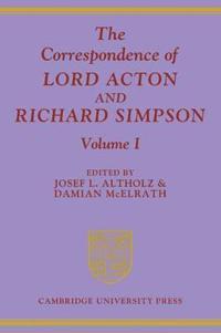 The Correspondence of Lord Acton Richard Simpson Set