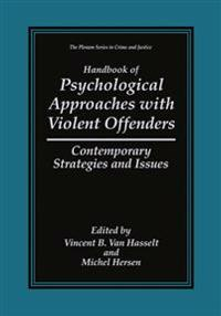 Handbook of Psychological Approaches With Violent Offenders