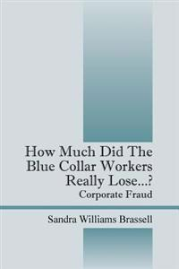 How Much Did the Blue Collar Worker's Really Lose...? Corporate Fraud