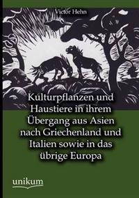 Kulturpflanzen Und Haustiere in Ihrem Bergang Aus Asien Nach Griechenland Und Italien Sowie in Das Brige Europa