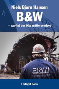 B&W - værftet der ikke måtte overleve