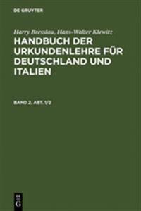 Harry Bresslau; Hans-Walter Klewitz: Handbuch Der Urkundenlehre F r Deutschland Und Italien. Band 2. Abt. 1/2