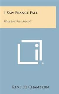 I Saw France Fall: Will She Rise Again?