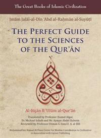 The Perfect Guide to the Sciences of the Qu'ran: Al-Itqan Fi 'Ulum Al-Qur'an