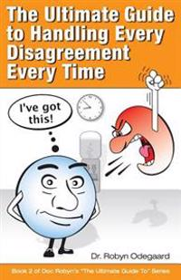 The Ultimate Guide to Handling Every Disagreement Every Time