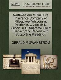 Northwestern Mutual Life Insurance Company of Milwaukee, Wisconsin, Petitioner, V. Joseph L. Gilbert. U.S. Supreme Court Transcript of Record with Supporting Pleadings