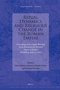 Ritual Dynamics and Religious Change in the Roman Empire: Proceedings of the Eighth Workshop of the International Network Impact of Empire (Heidelberg