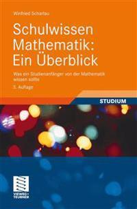 Schulwissen Mathematik: Ein Überblick: Was Ein Studienanfänger Von Der Mathematik Wissen Sollte
