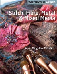 The Textile Artist: Stitch, Fibre, Metal & Mixed Media