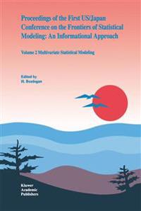 Proceedings of the First US/Japan Conference on the Frontiers of Statistical Modeling: An Informational Approach