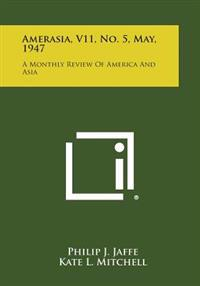 Amerasia, V11, No. 5, May, 1947: A Monthly Review of America and Asia