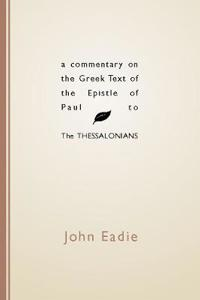 A Commentary on the Greek Text of the Epistle of Paul to the Thessalonians