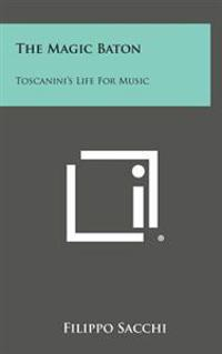 The Magic Baton: Toscanini's Life for Music