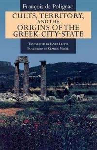 Cults, Territory and the Origin of the Greek City-state