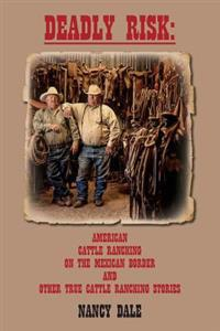 Deadly Risk: American Cattle Ranching on the Mexican Border and Other True Cattle Ranching Stories