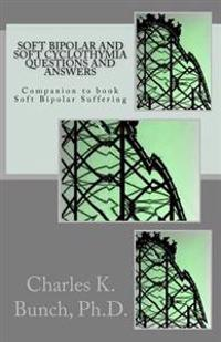 Soft Bipolar and Soft Cyclothymia Questions and Answers: Companion to Book Soft Bipolar Suffering