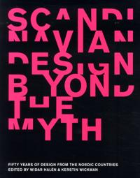 Scandinavian design beyond the myth : fifty year of design from the nordic c