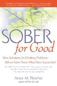 Sober for Good: New Solutions for Drinking Problems--Advice from Those Who Have Succeeded