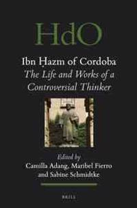 Ibn Ḥazm of Cordoba: The Life and Works of a Controversial Thinker