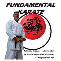 Fundamental Karate: Taikyoku Shodan Through Heian San Dan