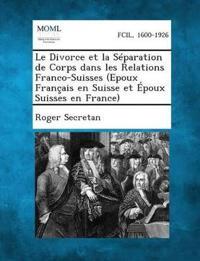 Le Divorce Et La Separation de Corps Dans Les Relations Franco-Suisses (Epoux Francais En Suisse Et Epoux Suisses En France)