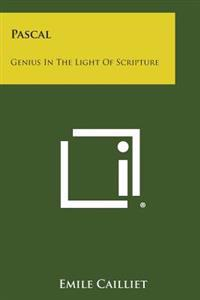 Pascal: Genius in the Light of Scripture