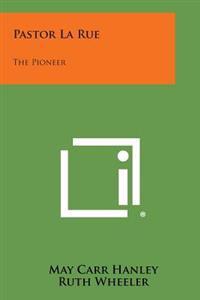 Pastor La Rue: The Pioneer