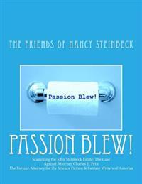 Passion Blew!: Scamming the John Steinbeck Estate: The Case Against Attorney Charles E. Petit the Former Attorney for the Science Fic