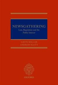 Newsgathering: Law, Regulation, and the Public Interest