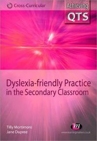 Dyslexia-Friendly Practice in the Secondary Classroom