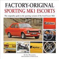 Sporting Mk1 Escorts: The Originality Guide to Sporting Variants of the Ford Escort Mk1