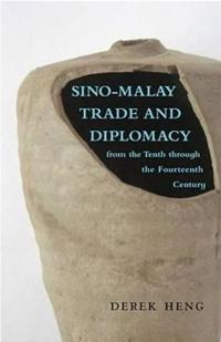 Sino-Malay Trade and Diplomacy from the Tenth Through the Fourteenth Century