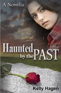 Haunted by the Past: A Novella