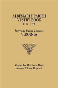 Albemarle Parish Vestry Book, 1742-1786. Surry and Sussex Counties, Virginia