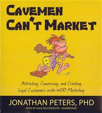 Cavemen Can't Market: Attracting, Conversing, and Creating Loyal Customers with WOO Marketing