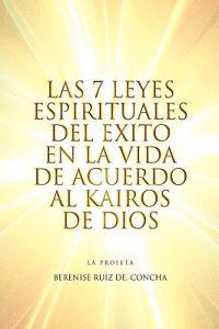 Las 7 Leyes Espirituales del Exito en la Vida de Acuerdo al Kairos de Dios/ The 7 spiritual laws of success in life according to God's Kairos