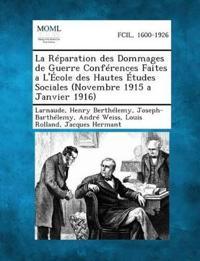 La Reparation Des Dommages de Guerre Conferences Faites A L'Ecole Des Hautes Etudes Sociales (Novembre 1915 a Janvier 1916)