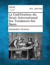 La Codification Du Droit International Ses Tendances-Ses Bases