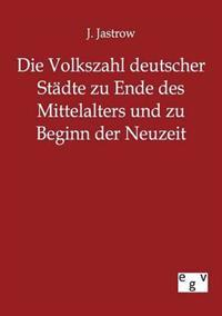 Die Volkszahl Deutscher Stadte Zu Ende Des Mittelalters Und Zu Beginn Der Neuzeit