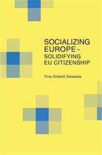 Socializing Europe - Solidifying EU Citizenship