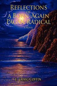 Reflections of a Born-again Pagan Radical