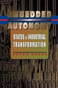 Embedded Autonomy: States and Industrial Transformation