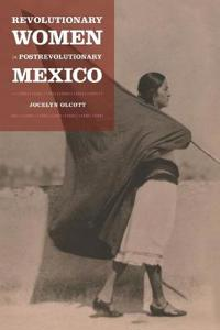 Revolutionary Women in Postrevolutionary Mexico