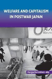 Welfare and Capitalism in Postwar Japan