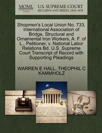 Shopmen's Local Union No. 733, International Association of Bridge, Structural and Ornamental Iron Workers, A. F. of L., Petitioner, V. National Labor Relations Bd. U.S. Supreme Court Transcript of Record with Supporting Pleadings