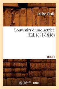 Souvenirs d'Une Actrice. Tome 1 (�d.1841-1846)
